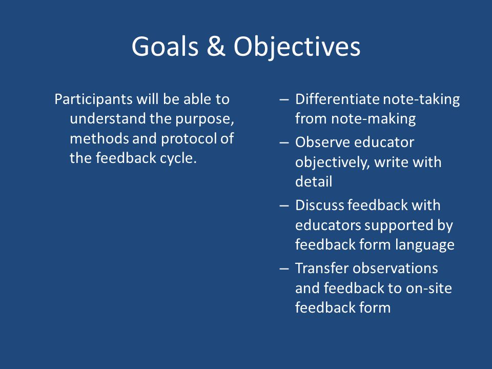 Goals & Objectives Participants will be able to understand the purpose, methods and protocol of the feedback cycle.