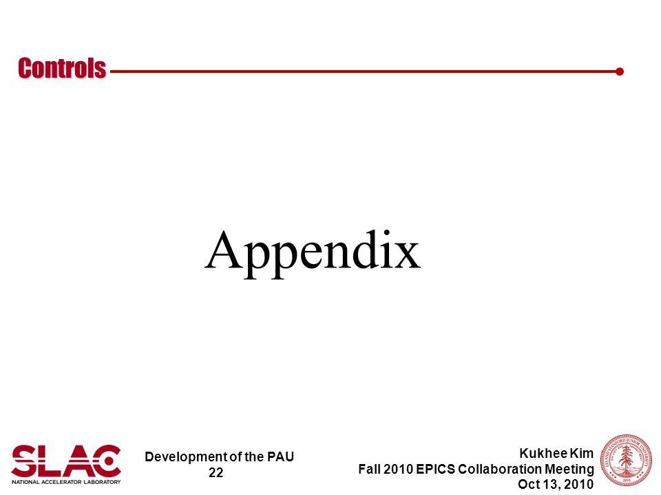 Development of the PAU 22 Controls Kukhee Kim Fall 2010 EPICS Collaboration Meeting Oct 13, 2010 Appendix