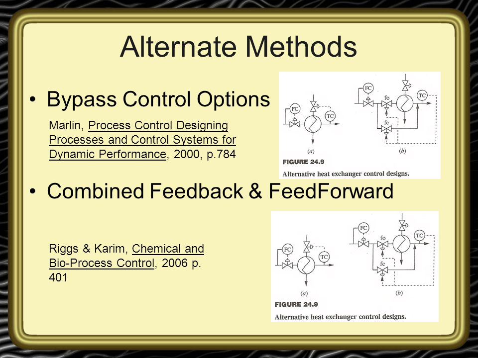 Alternate Methods Bypass Control Options Combined Feedback & FeedForward Marlin, Process Control Designing Processes and Control Systems for Dynamic P