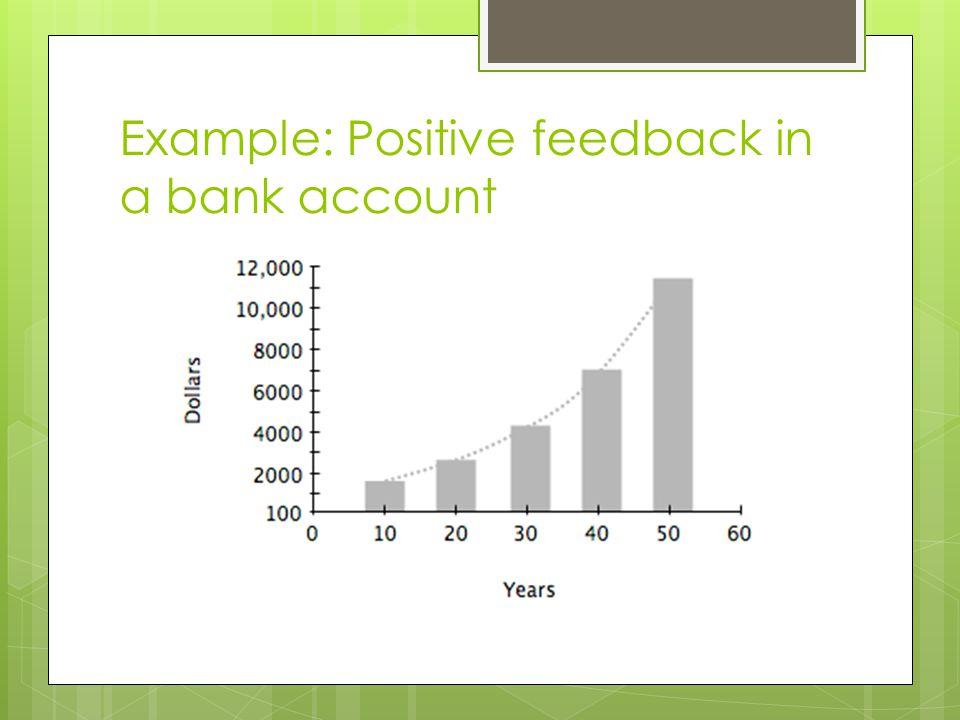 Example: Positive feedback in a bank account