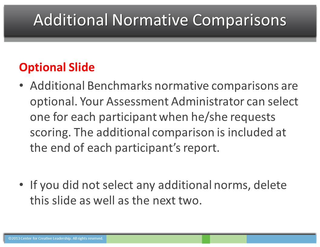 Additional Normative Comparisons Optional Slide Additional Benchmarks normative comparisons are optional. Your Assessment Administrator can select one