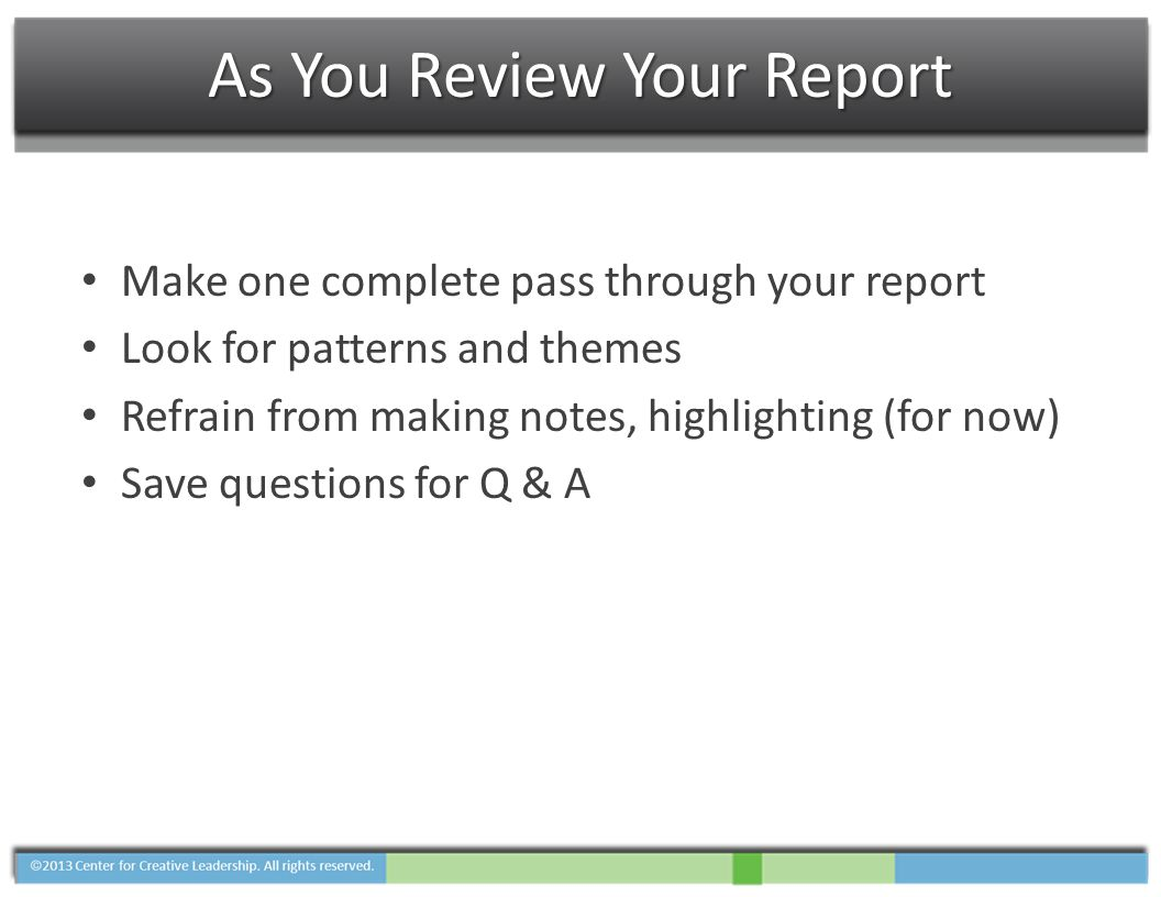 As You Review Your Report Make one complete pass through your report Look for patterns and themes Refrain from making notes, highlighting (for now) Sa