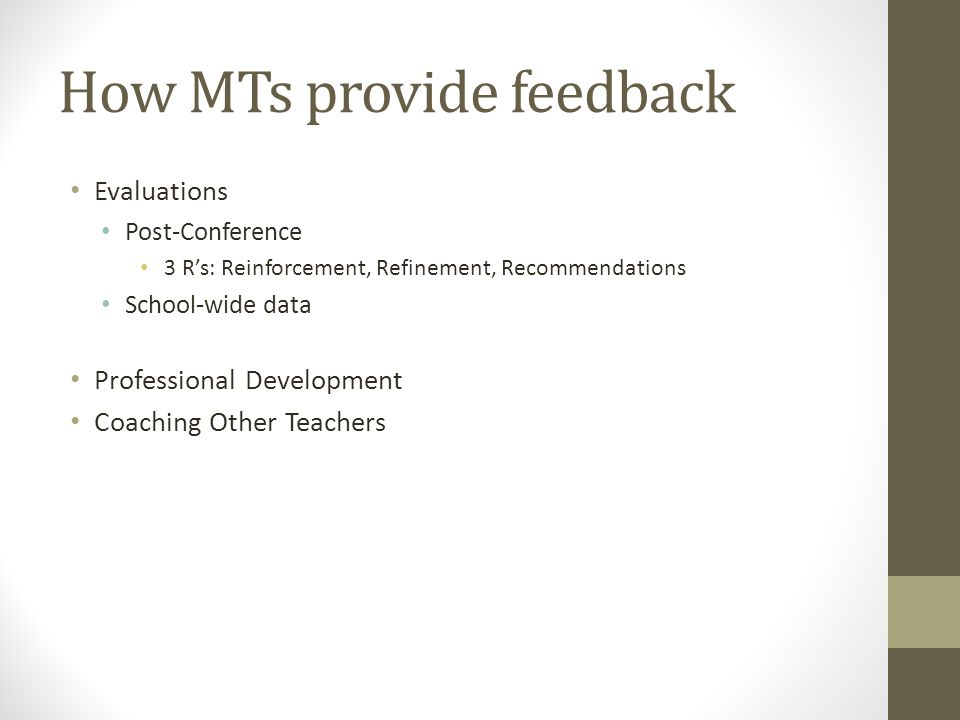 How MTs provide feedback Evaluations Post-Conference 3 Rs: Reinforcement, Refinement, Recommendations School-wide data Professional Development Coaching Other Teachers