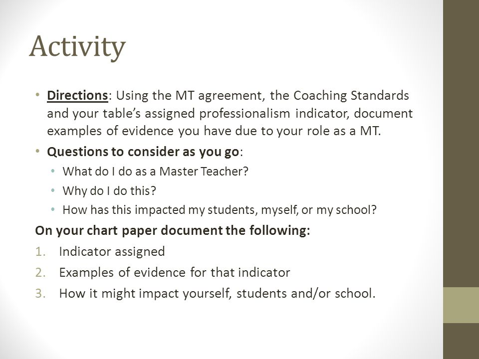 Activity Directions: Using the MT agreement, the Coaching Standards and your tables assigned professionalism indicator, document examples of evidence you have due to your role as a MT.