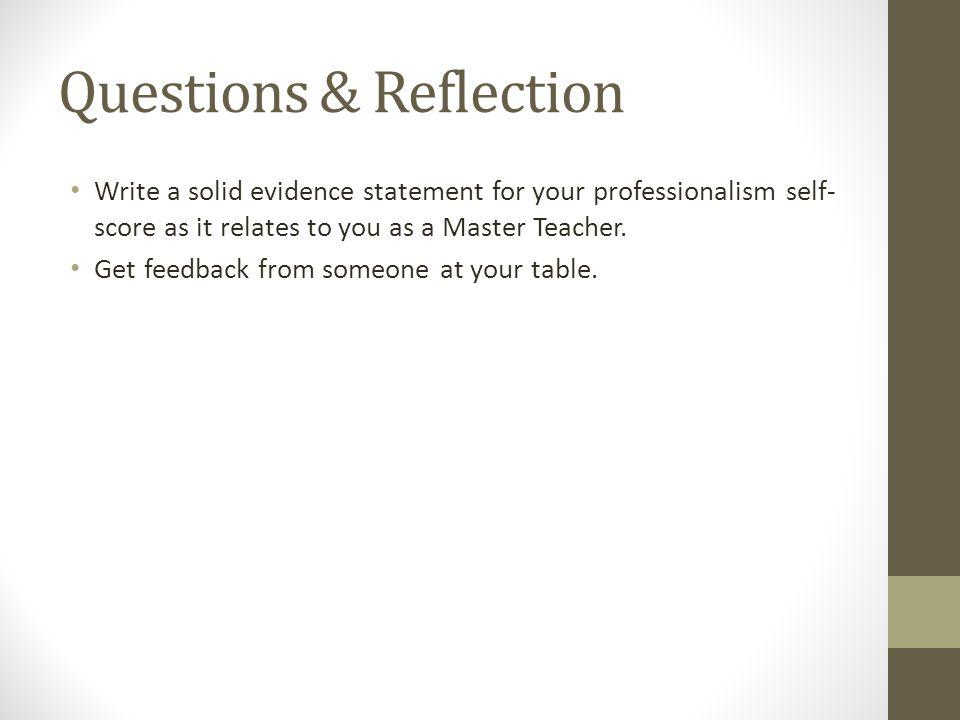 Questions & Reflection Write a solid evidence statement for your professionalism self- score as it relates to you as a Master Teacher.