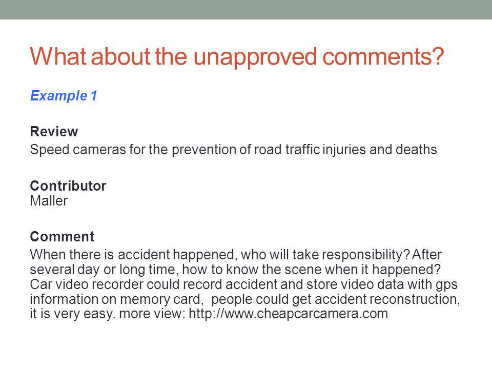 What about the unapproved comments? Example 1 Review Speed cameras for the prevention of road traffic injuries and deaths Contributor Maller Comment W