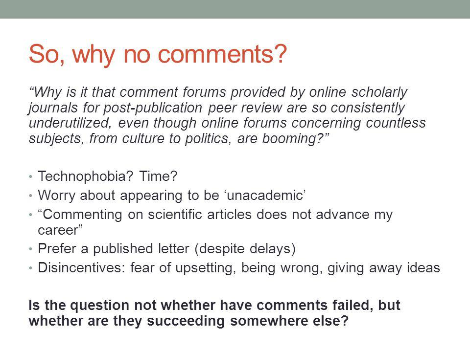 So, why no comments? Why is it that comment forums provided by online scholarly journals for post-publication peer review are so consistently underuti