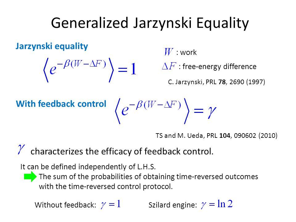 Generalized Jarzynski Equality Without feedback: characterizes the efficacy of feedback control. C. Jarzynski, PRL 78, 2690 (1997) : work : free-energ