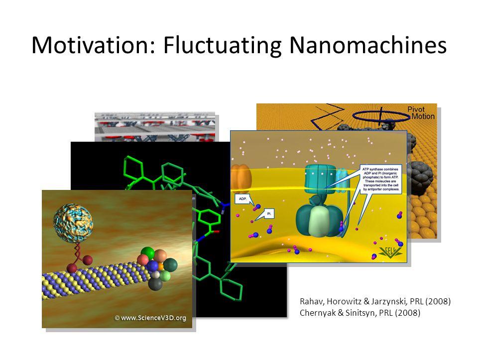 Motivation: Fluctuating Nanomachines Rahav, Horowitz & Jarzynski, PRL (2008) Chernyak & Sinitsyn, PRL (2008)