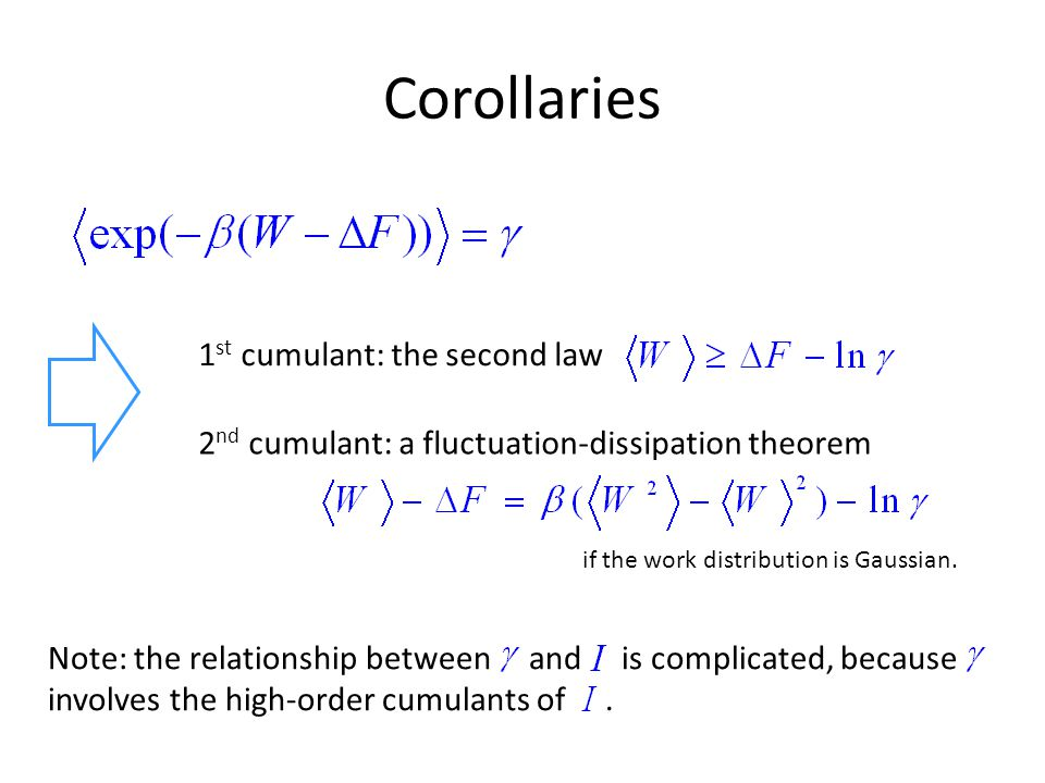 Corollaries 1 st cumulant: the second law 2 nd cumulant: a fluctuation-dissipation theorem if the work distribution is Gaussian. Note: the relationshi