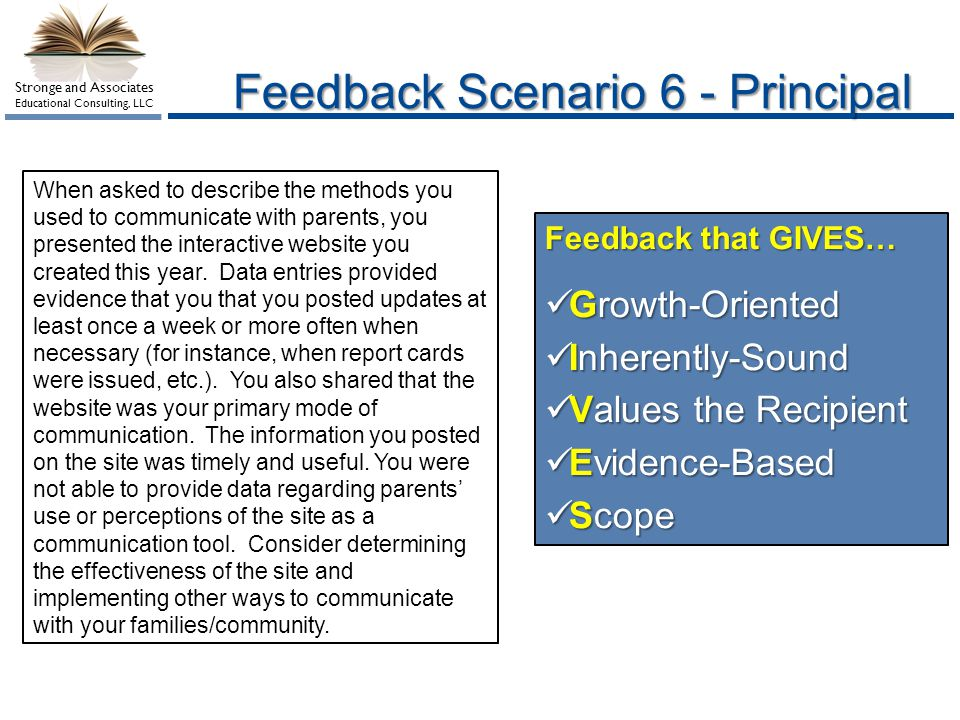 Stronge and Associates Educational Consulting, LLC Feedback Scenario 6 - Principal When asked to describe the methods you used to communicate with par