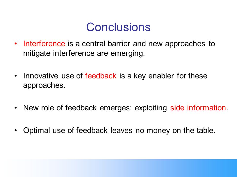 Conclusions Interference is a central barrier and new approaches to mitigate interference are emerging. Innovative use of feedback is a key enabler fo
