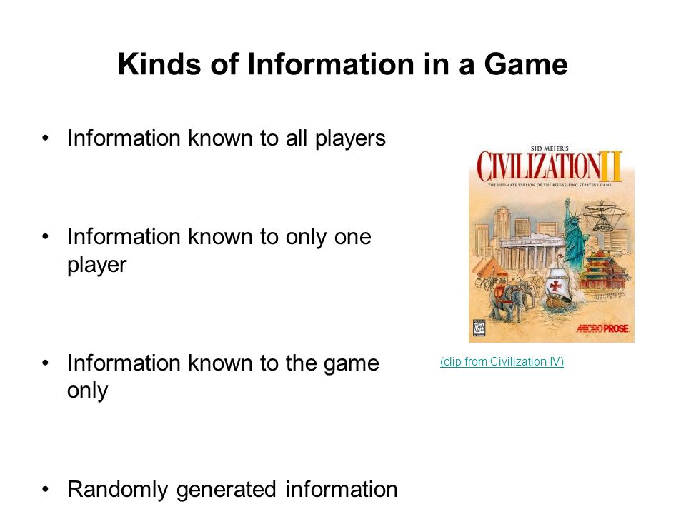 Economy of Information Crucial game design question: how much information you are going to show to the player.