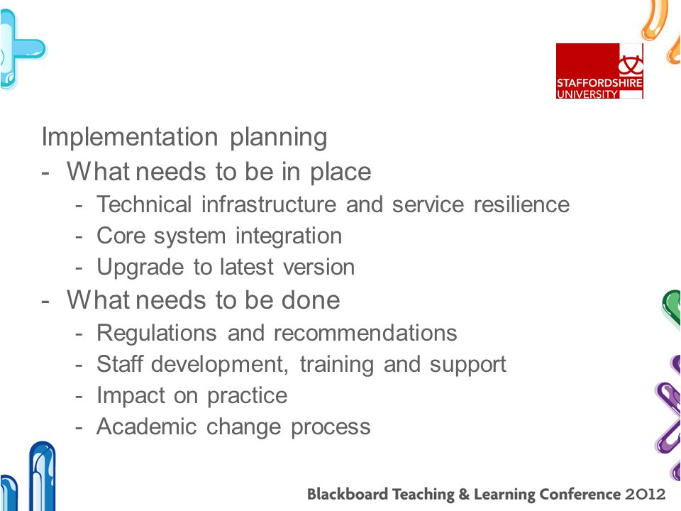 Implementation planning -What needs to be in place -Technical infrastructure and service resilience -Core system integration -Upgrade to latest versio
