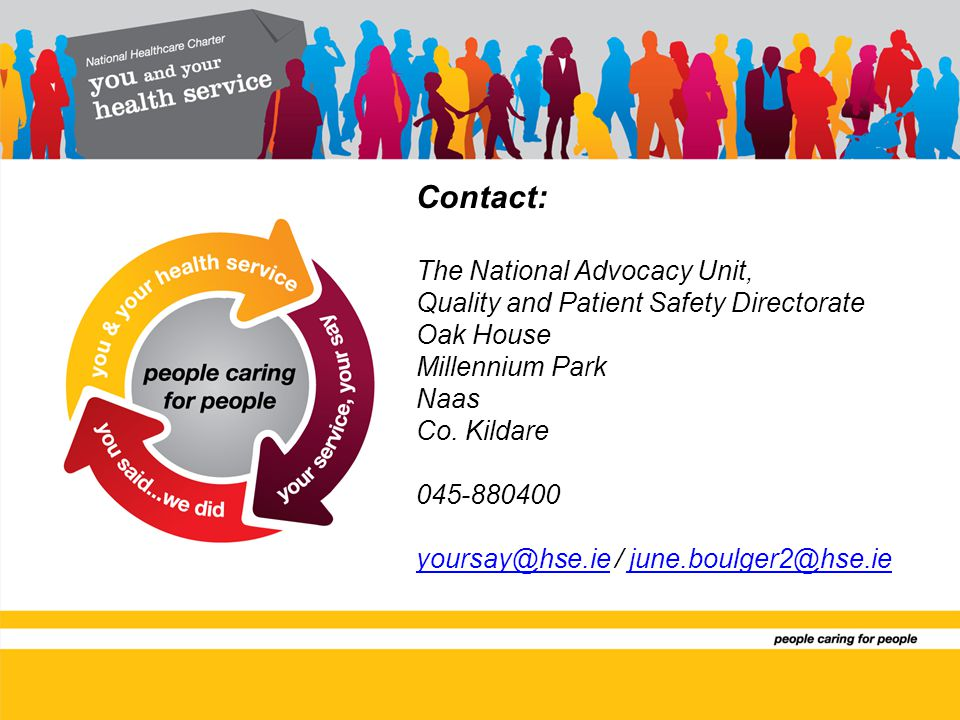 Contact: The National Advocacy Unit, Quality and Patient Safety Directorate Oak House Millennium Park Naas Co.