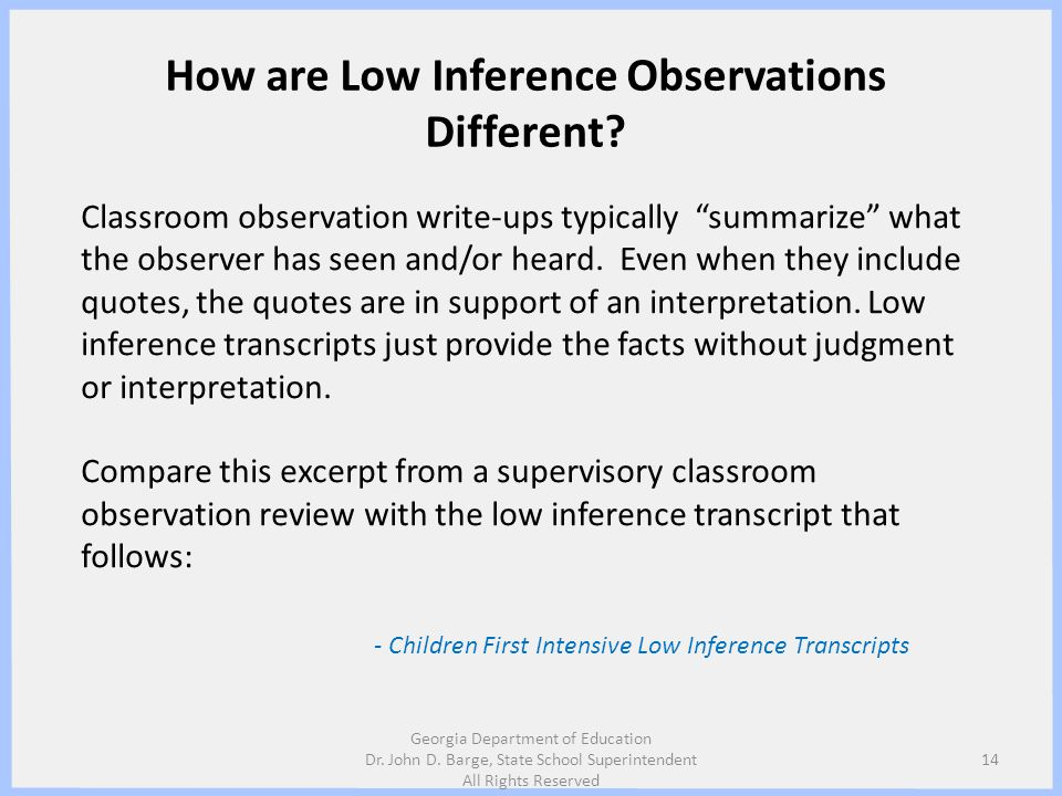 How are Low Inference Observations Different? Classroom observation write-ups typically summarize what the observer has seen and/or heard. Even when t