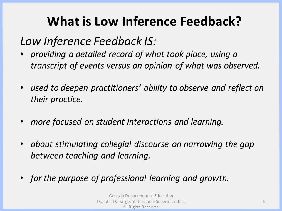 What is Low Inference Feedback? Low Inference Feedback IS: providing a detailed record of what took place, using a transcript of events versus an opin