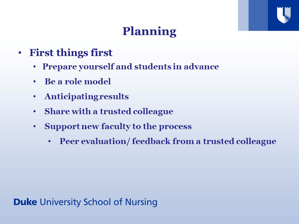 Planning First things first Prepare yourself and students in advance Be a role model Anticipating results Share with a trusted colleague Support new f