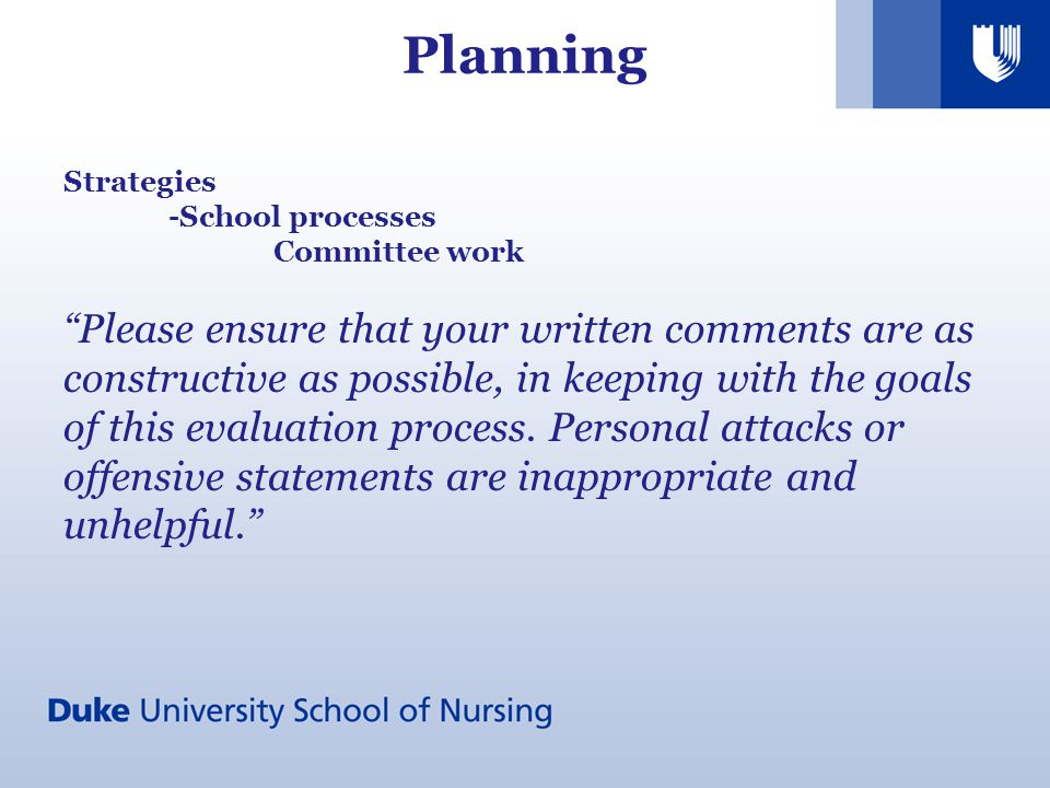 Planning Strategies -School processes Committee work Please ensure that your written comments are as constructive as possible, in keeping with the goals of this evaluation process.