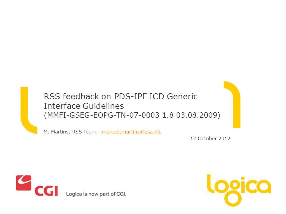 M. Martins, RSS Team - manuel.martins@esa.intmanuel.martins@esa.int 12 October 2012 RSS feedback on PDS-IPF ICD Generic Interface Guidelines (MMFI-GSE
