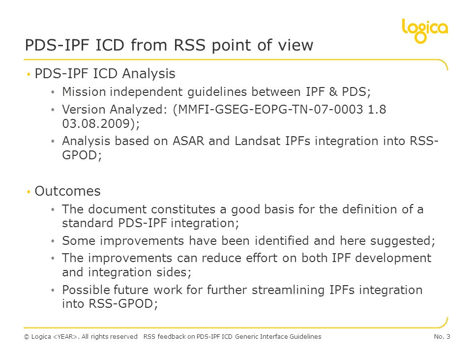 © Logica. All rights reservedNo. 3RSS feedback on PDS-IPF ICD Generic Interface Guidelines PDS-IPF ICD Analysis Mission independent guidelines between