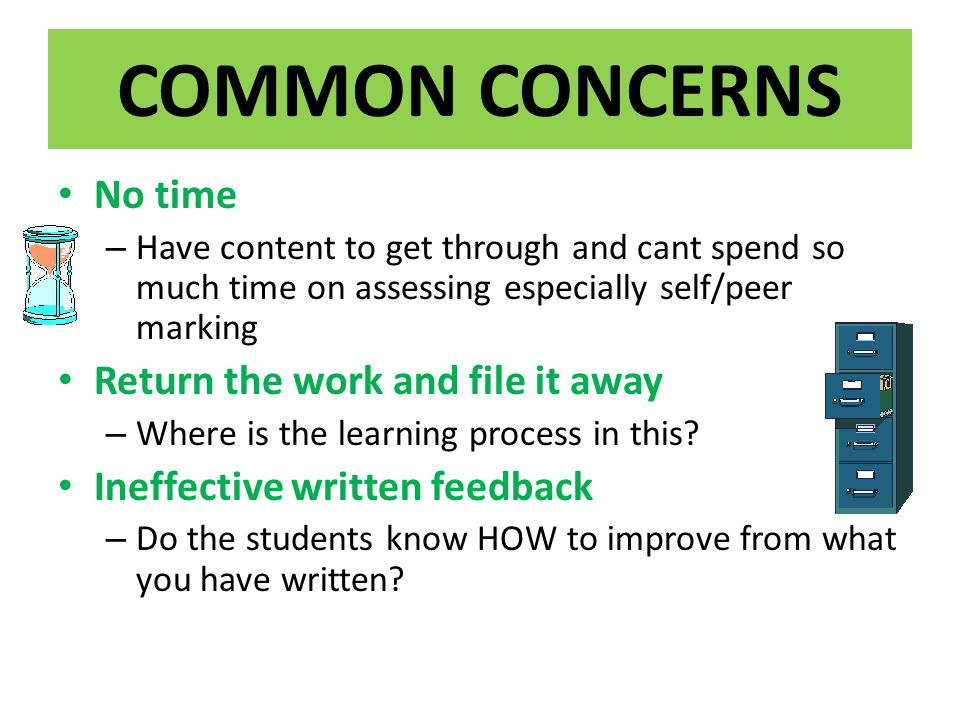 COMMON CONCERNS No time – Have content to get through and cant spend so much time on assessing especially self/peer marking Return the work and file i