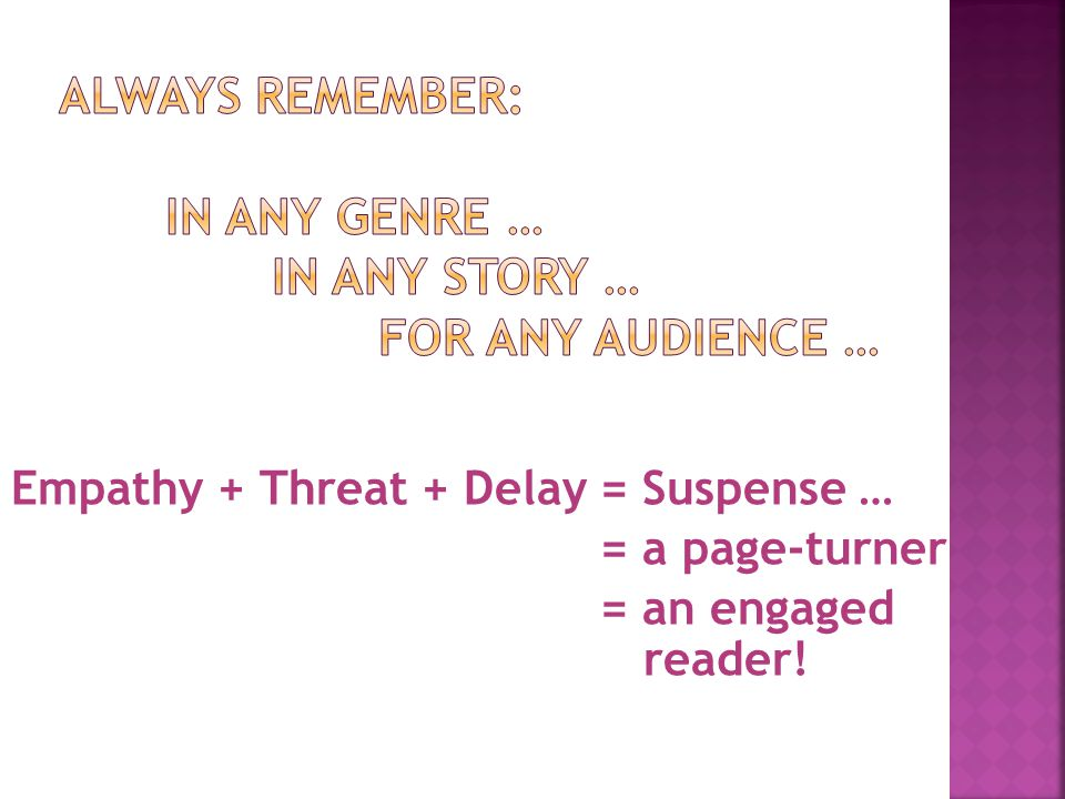 Empathy + Threat + Delay = Suspense … = a page-turner = an engaged reader!