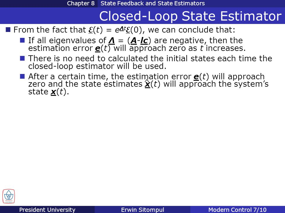 President UniversityErwin SitompulModern Control 7/10 Chapter 8State Feedback and State Estimators Closed-Loop State Estimator From the fact that E (t