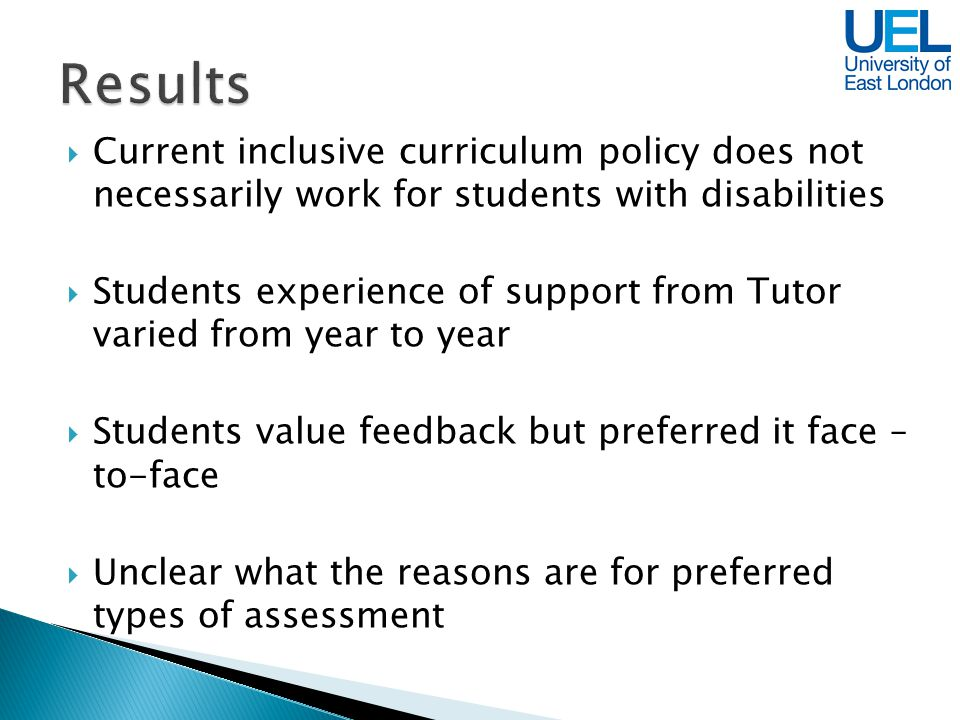 Current inclusive curriculum policy does not necessarily work for students with disabilities Students experience of support from Tutor varied from yea