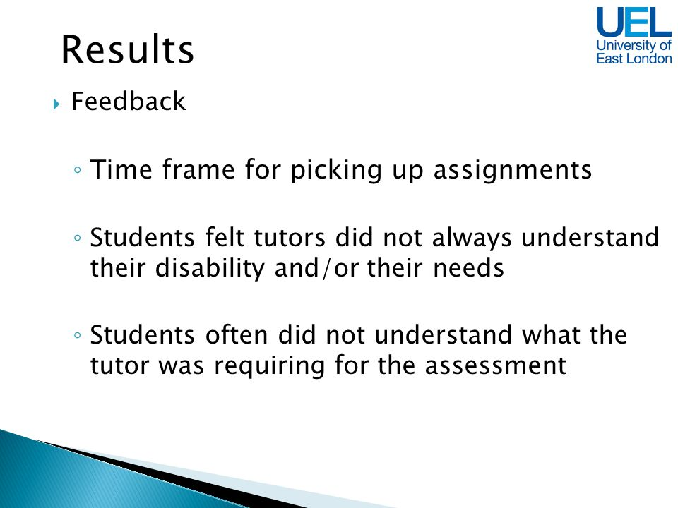 Feedback Time frame for picking up assignments Students felt tutors did not always understand their disability and/or their needs Students often did n