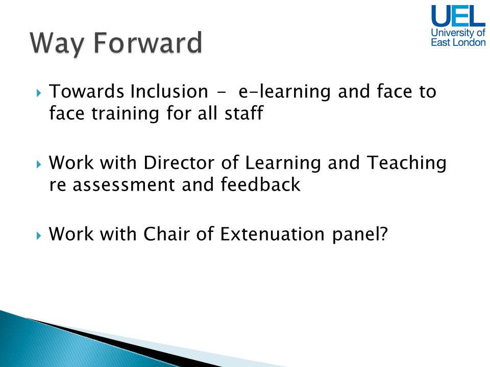 Towards Inclusion - e-learning and face to face training for all staff Work with Director of Learning and Teaching re assessment and feedback Work wit