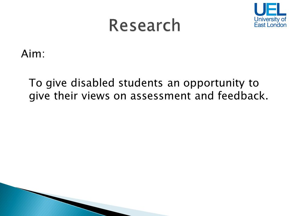 Aim: To give disabled students an opportunity to give their views on assessment and feedback.