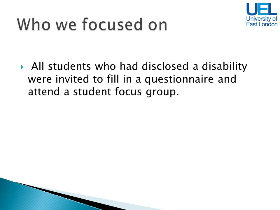 All students who had disclosed a disability were invited to fill in a questionnaire and attend a student focus group.
