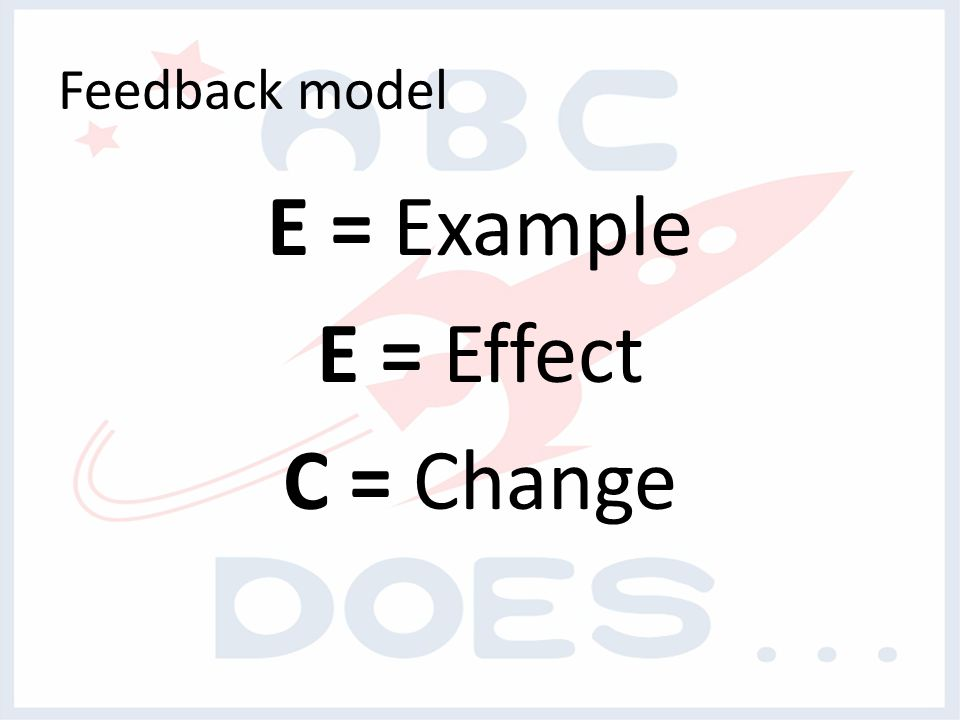 Feedback model E = Example E = Effect C = Change