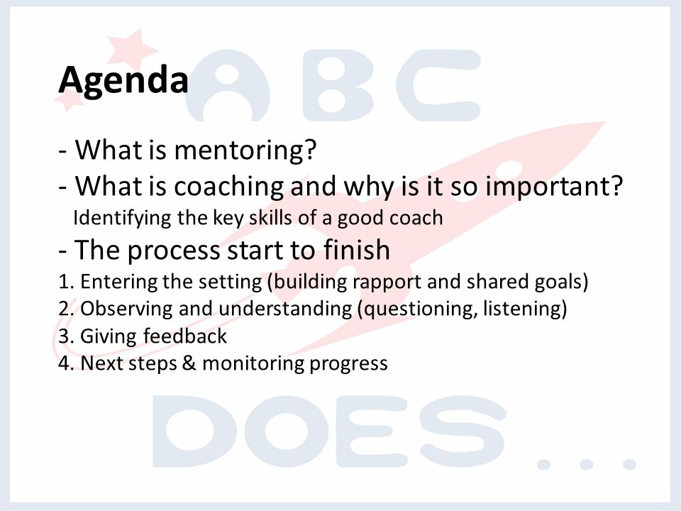 Agenda - What is mentoring. - What is coaching and why is it so important.