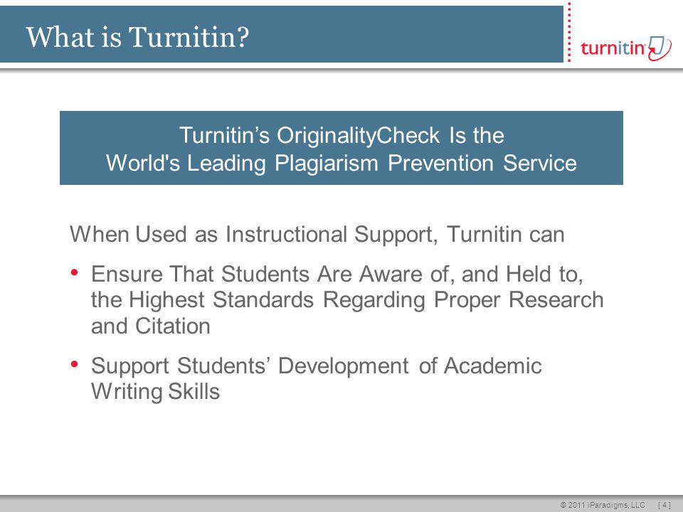[ 4 ]© 2011 iParadigms, LLC What is Turnitin.