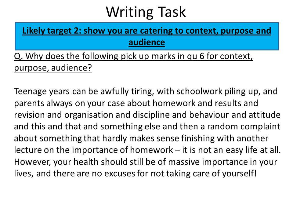 Writing Task Likely target 2: show you are catering to context, purpose and audience Q.