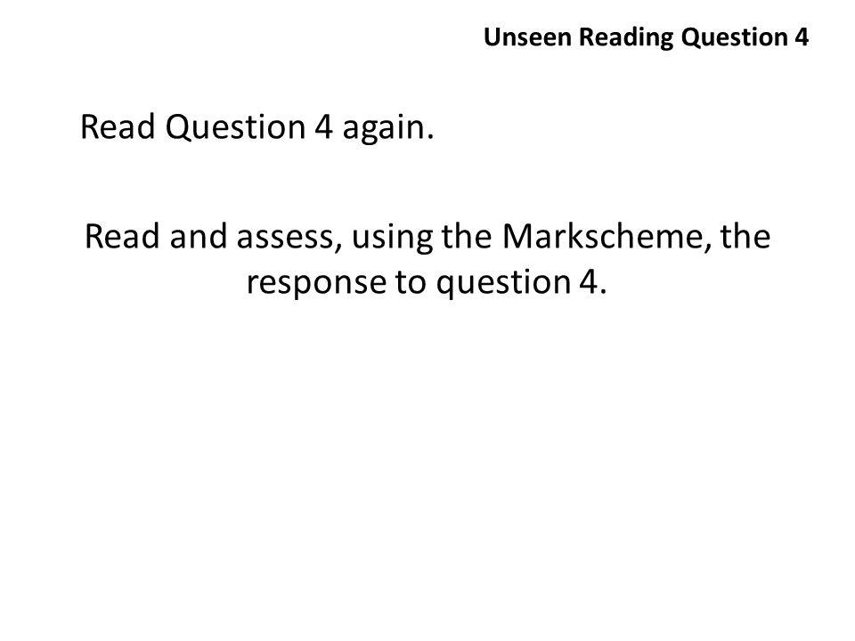 Unseen Reading Question 4 Read Question 4 again.