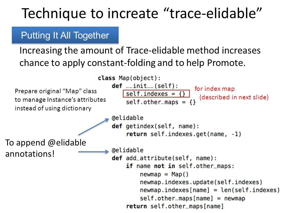 Technique to increate trace-elidable Putting It All Together Increasing the amount of Trace-elidable method increases chance to apply constant-folding and to help Promote.