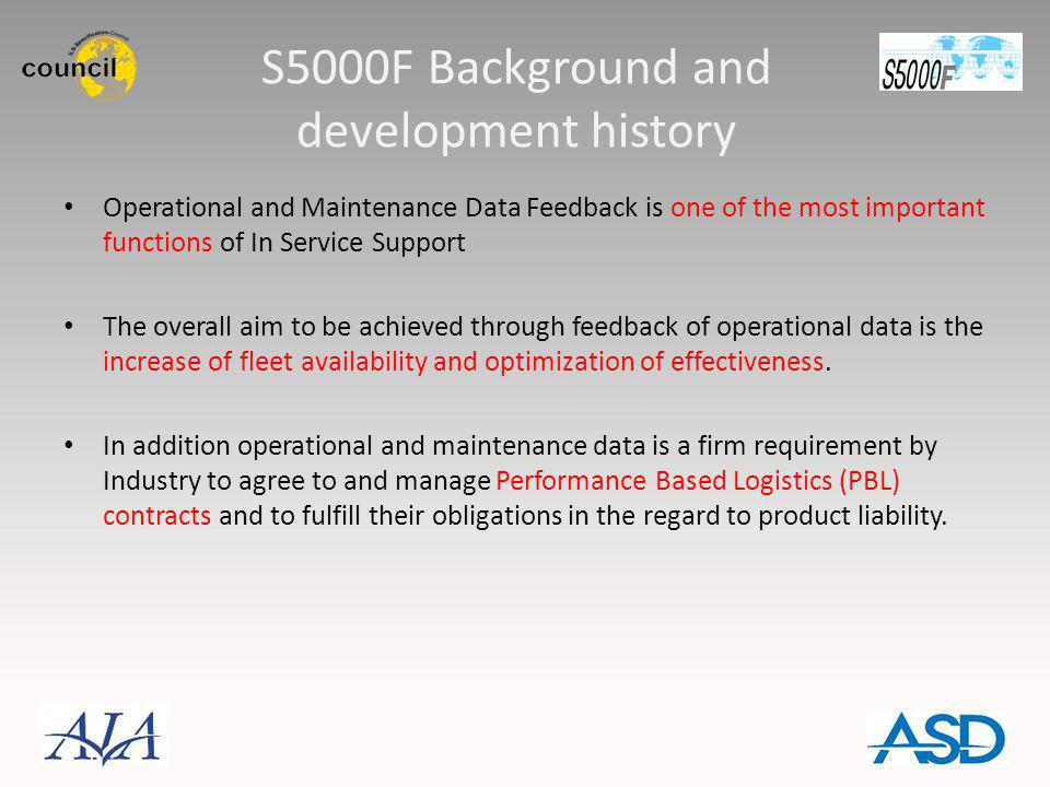 S5000F Background and development history Operational and Maintenance Data Feedback is one of the most important functions of In Service Support The o