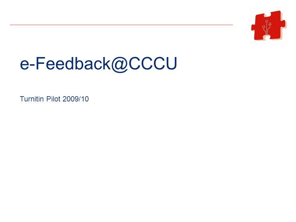 e-Feedback@CCCU Turnitin Pilot 2009/10