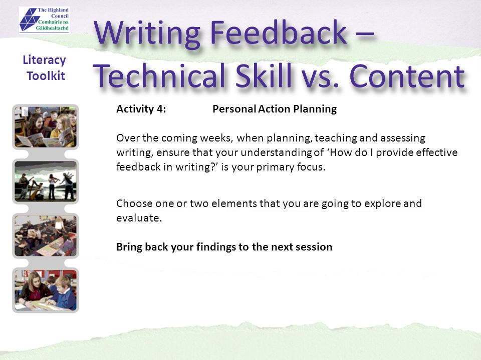 Literacy Toolkit Activity 4:Personal Action Planning Over the coming weeks, when planning, teaching and assessing writing, ensure that your understanding of How do I provide effective feedback in writing.