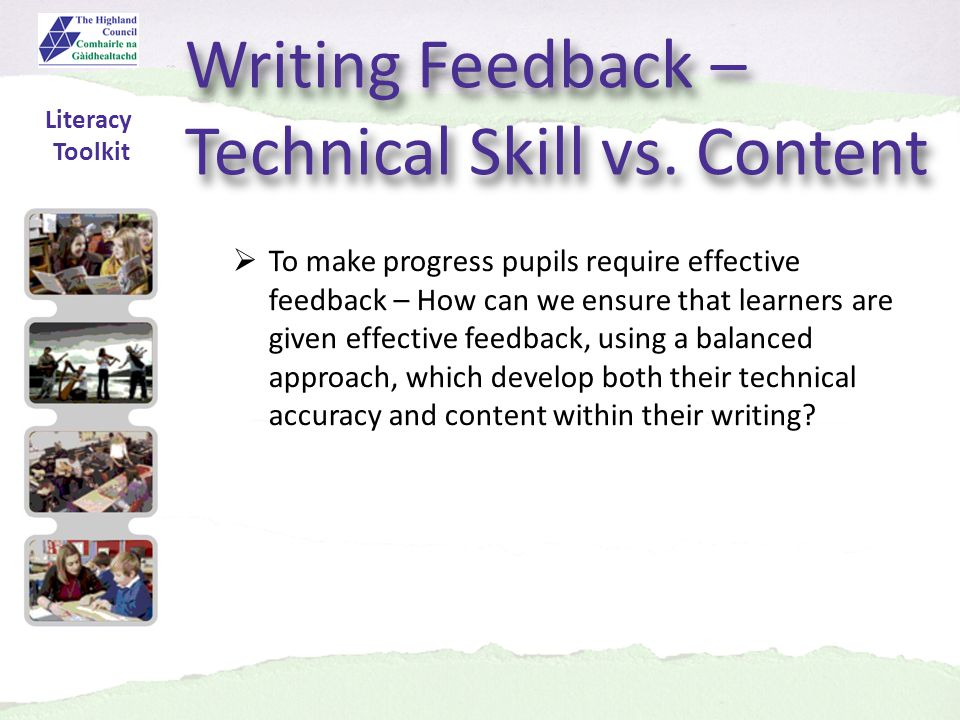 Literacy Toolkit To make progress pupils require effective feedback – How can we ensure that learners are given effective feedback, using a balanced approach, which develop both their technical accuracy and content within their writing.