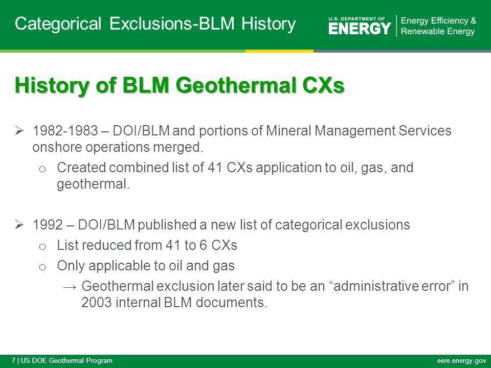 7 | US DOE Geothermal Programeere.energy.gov Categorical Exclusions-BLM History History of BLM Geothermal CXs 1982-1983 – DOI/BLM and portions of Mineral Management Services onshore operations merged.