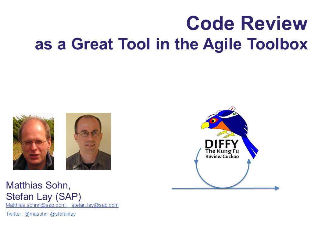 Code Review as a Great Tool in the Agile Toolbox Matthias Sohn, Stefan Lay (SAP) Matthias.sohnn@sap.comMatthias.sohnn@sap.com, stefan.lay@sap.comstefa