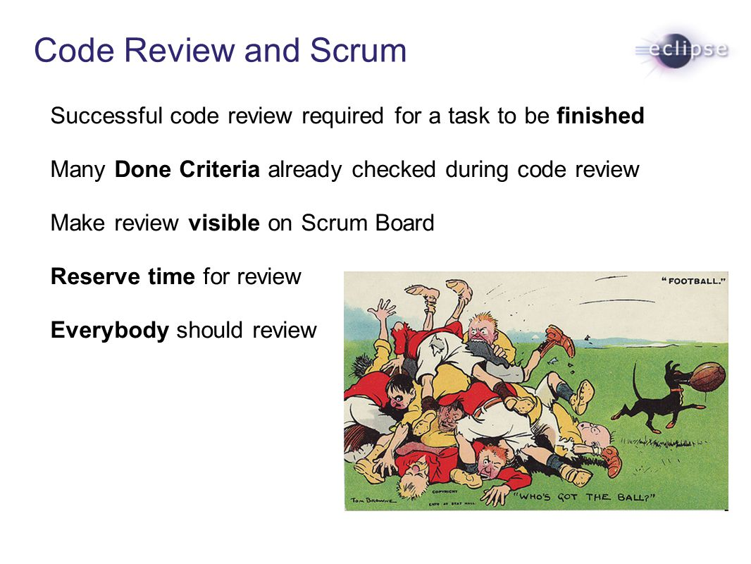 Code Review and Scrum Successful code review required for a task to be finished Many Done Criteria already checked during code review Make review visi
