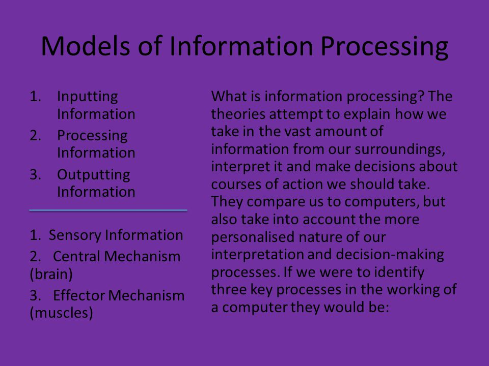 Models of Information Processing 1.Inputting Information 2.Processing Information 3.Outputting Information 1. Sensory Information 2. Central Mechanism