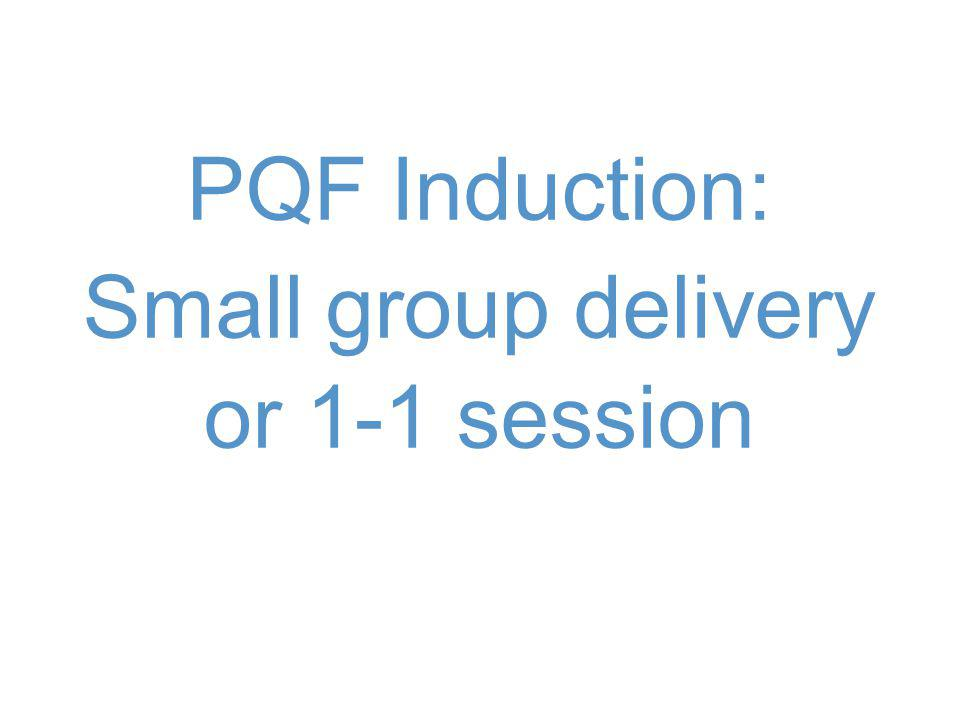 PQF Induction: Small group delivery or 1-1 session