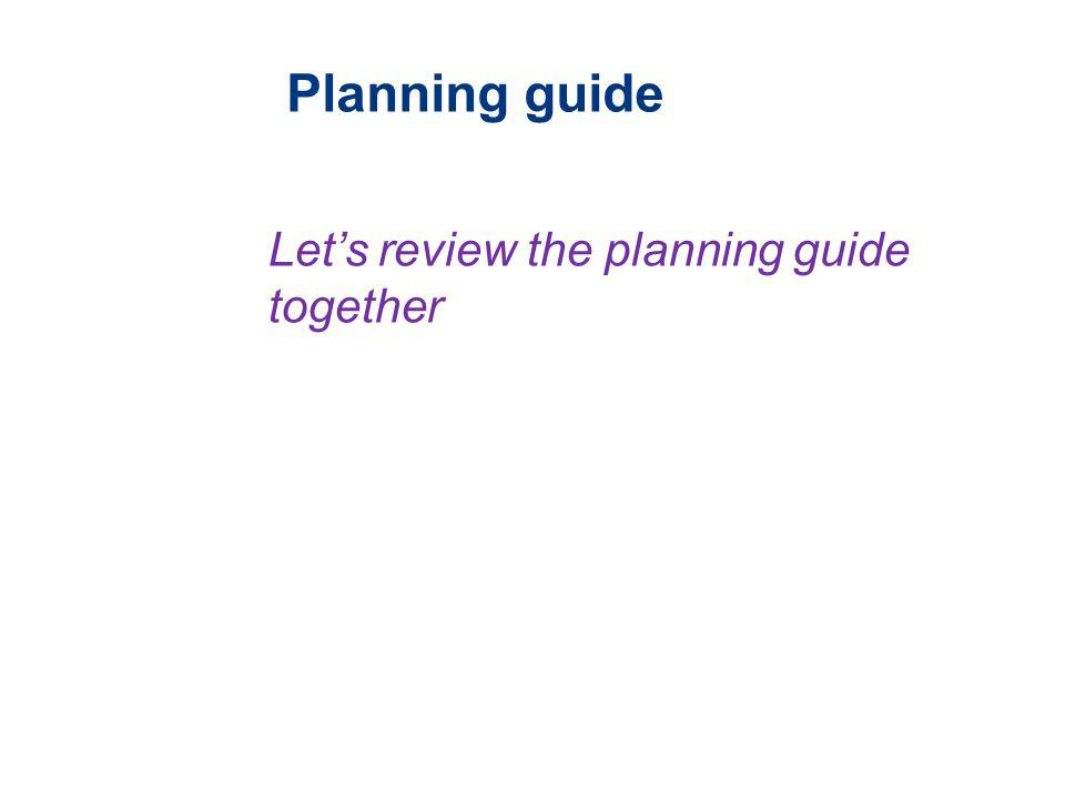 Planning guide Lets review the planning guide together