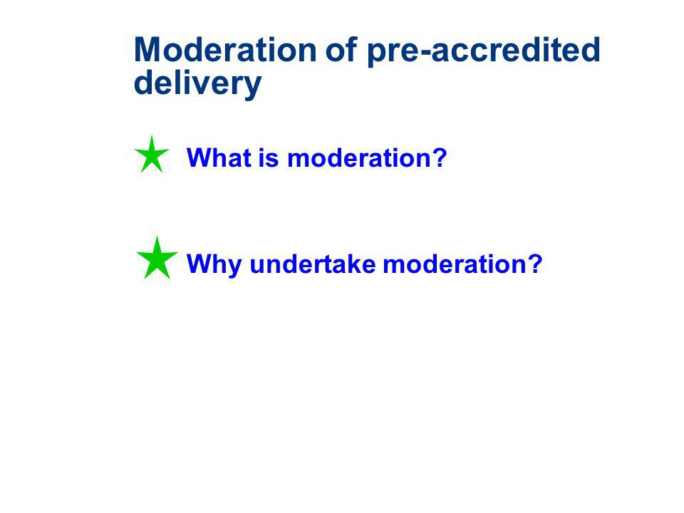 Moderation of pre-accredited delivery What is moderation Why undertake moderation